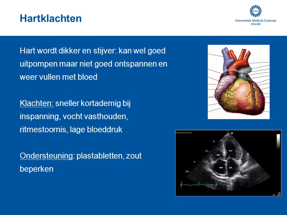 Hartklachten Hart wordt dikker en stijver: kan wel goed uitpompen maar niet goed ontspannen en weer vullen met bloed.