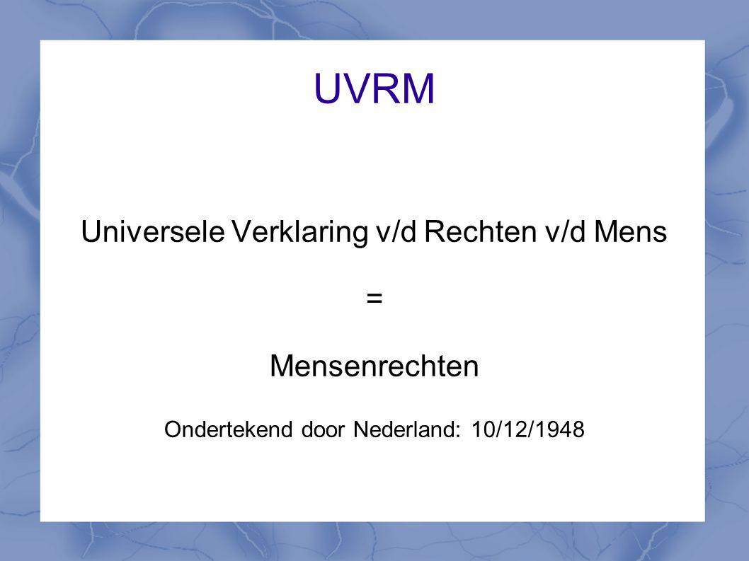 UVRM Universele Verklaring v/d Rechten v/d Mens = Mensenrechten