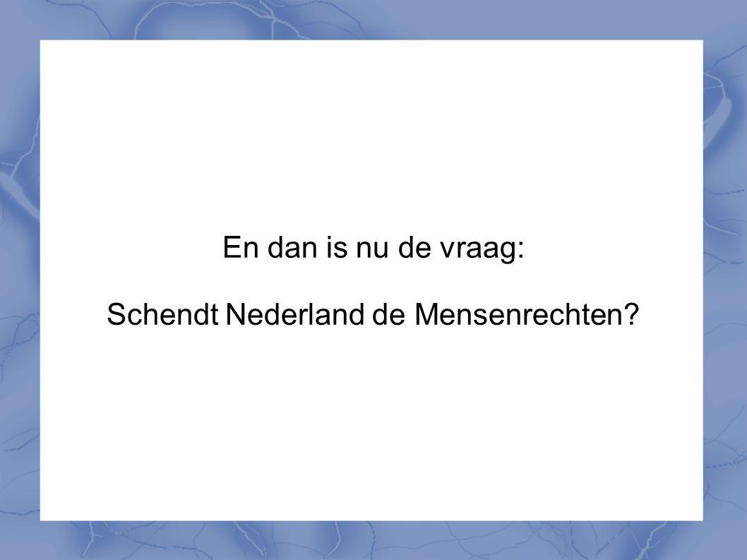 Schendt Nederland de Mensenrechten