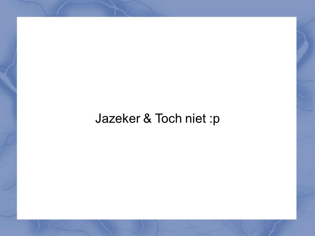 Jazeker & Toch niet :p