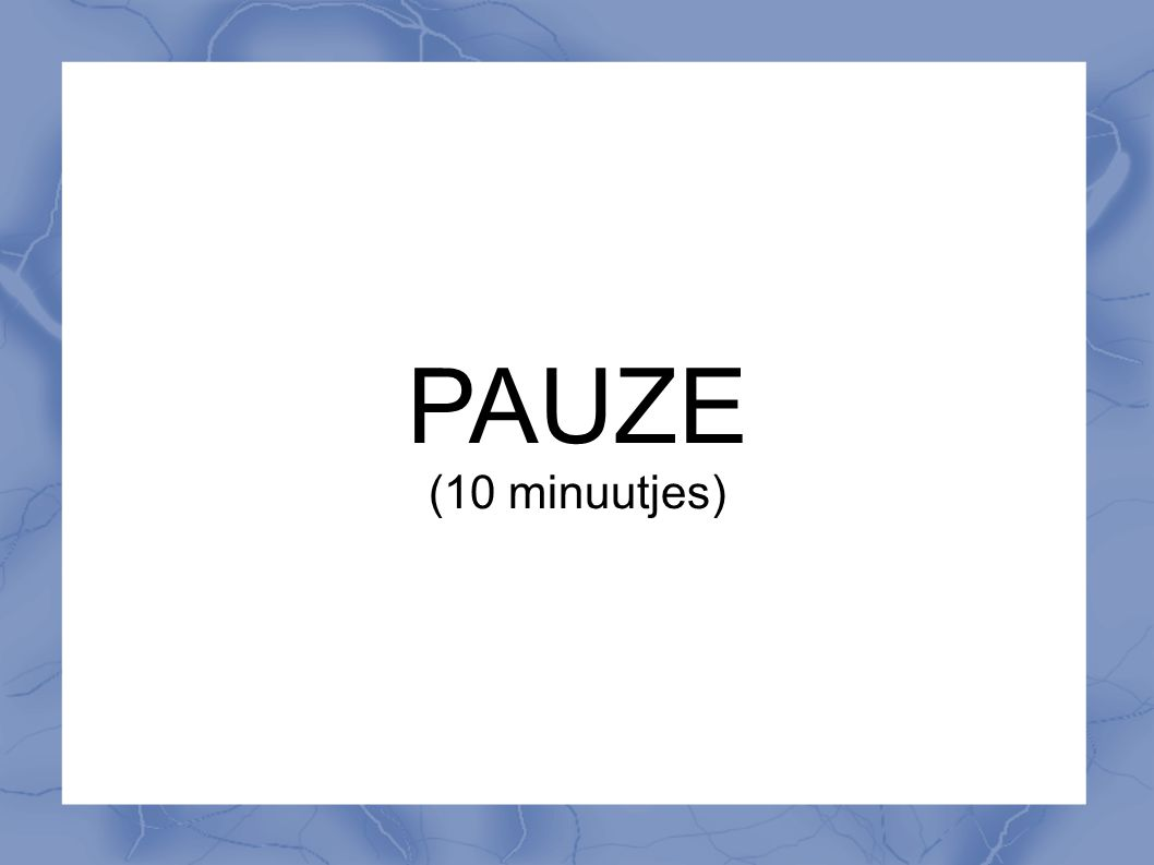 PAUZE (10 minuutjes)