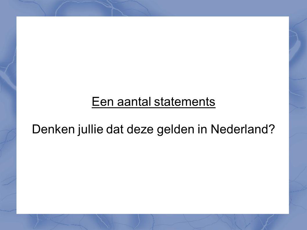 Denken jullie dat deze gelden in Nederland