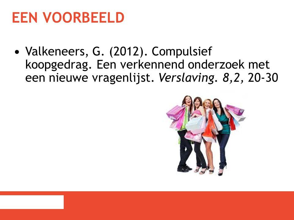 Een voorbeeld Valkeneers, G. (2012). Compulsief koopgedrag.