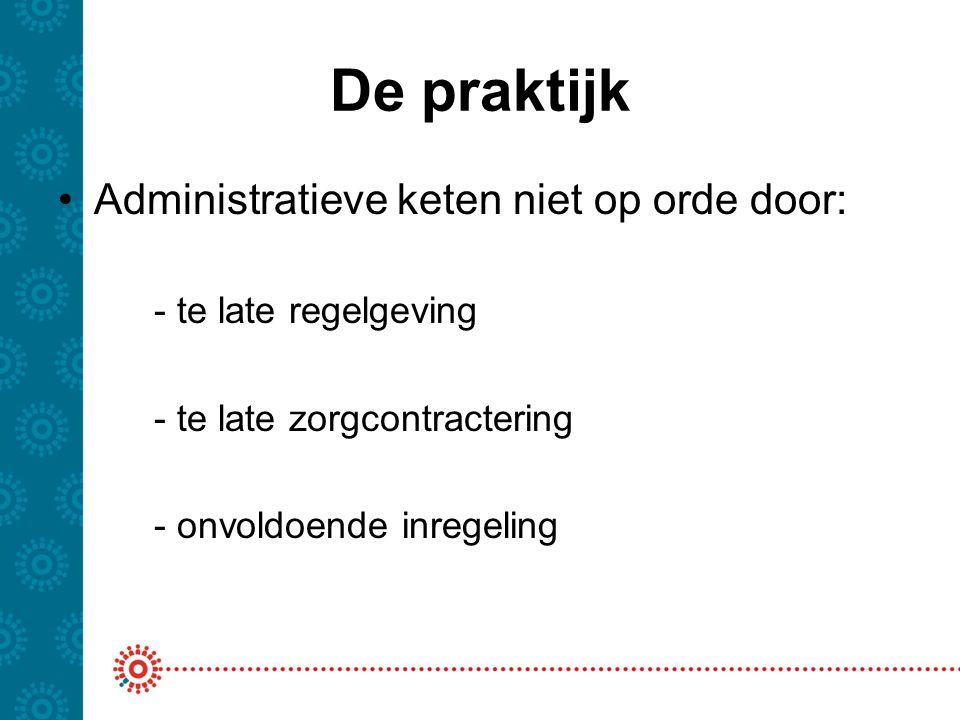 De praktijk Administratieve keten niet op orde door: