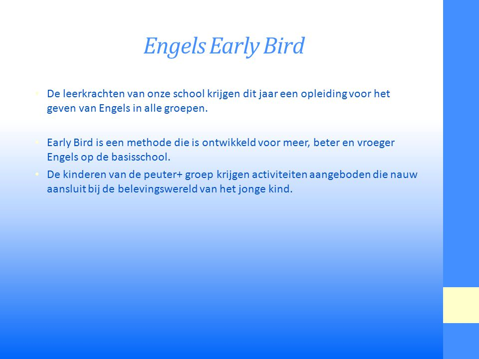 Engels Early Bird De leerkrachten van onze school krijgen dit jaar een opleiding voor het geven van Engels in alle groepen.