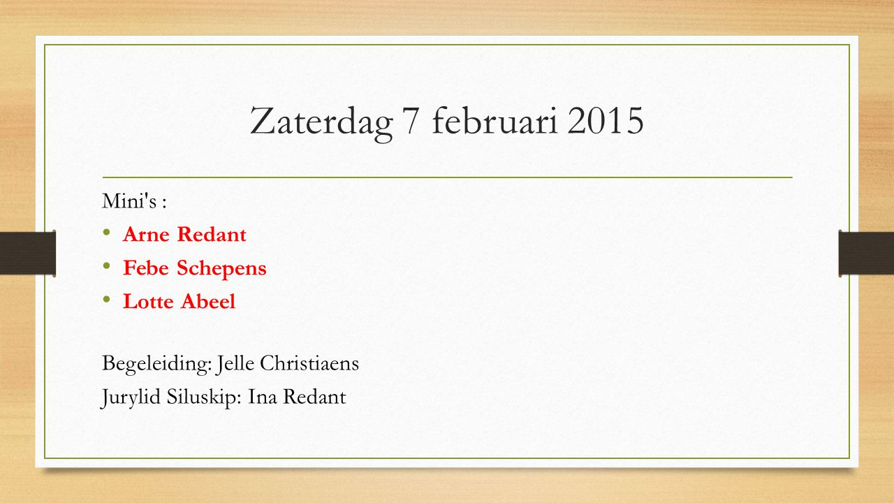 Zaterdag 7 februari 2015 Mini s : Arne Redant Febe Schepens