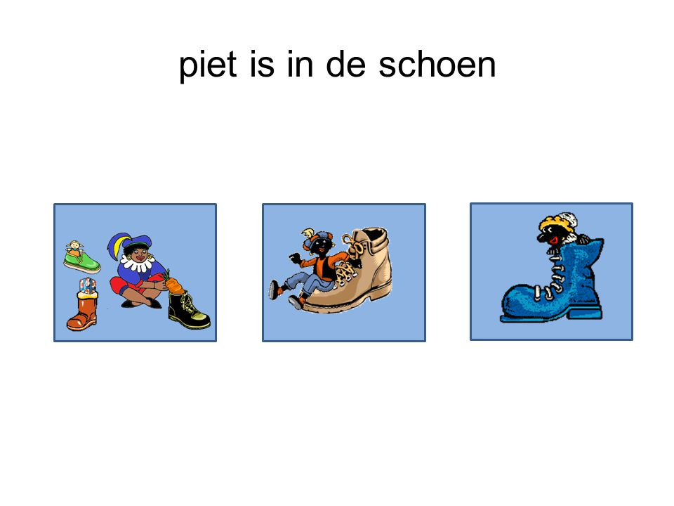 piet is in de schoen