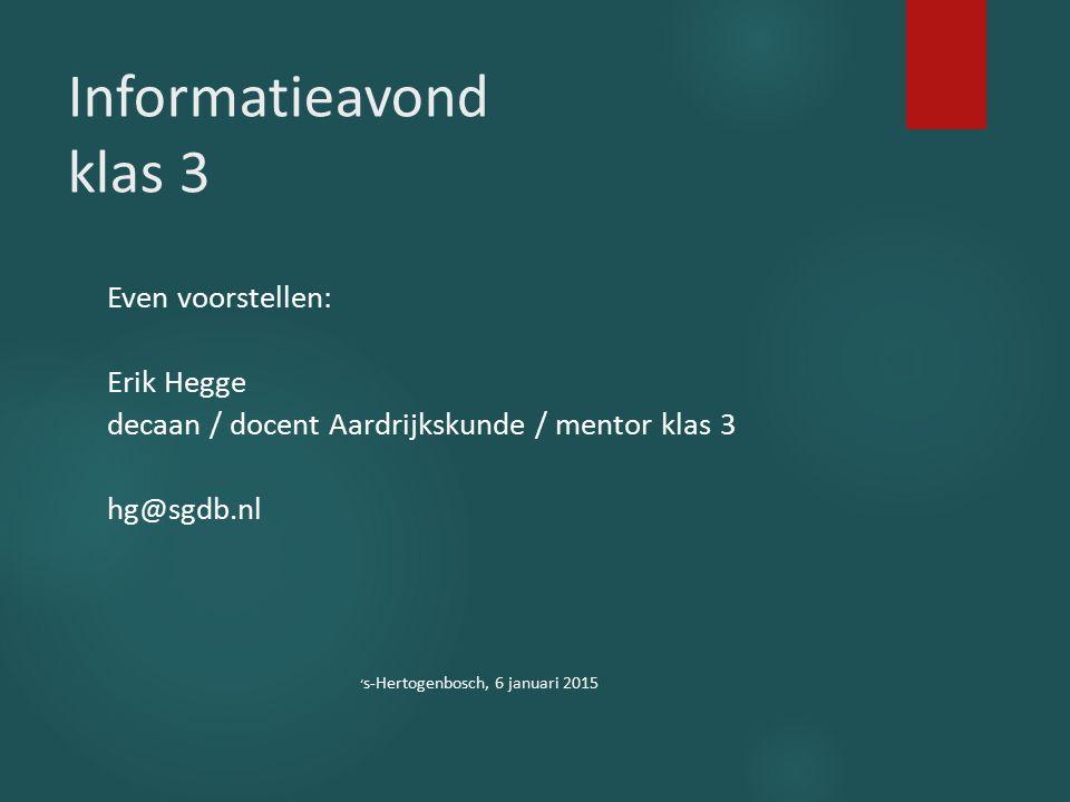 Informatieavond klas 3 Even voorstellen: Erik Hegge