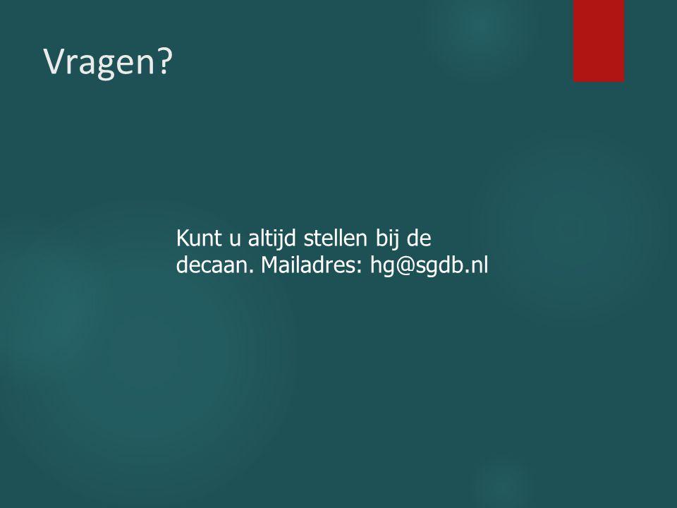 Vragen Kunt u altijd stellen bij de decaan. Mailadres: hg@sgdb.nl