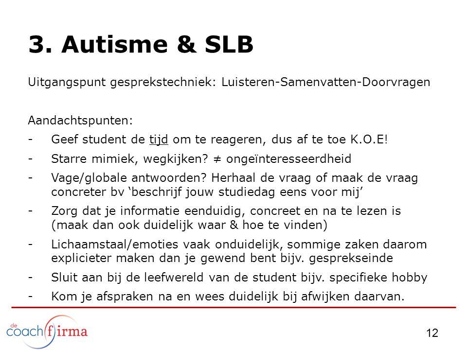 3. Autisme & SLB Uitgangspunt gesprekstechniek: Luisteren-Samenvatten-Doorvragen. Aandachtspunten: