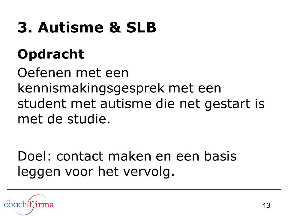 3. Autisme & SLB Opdracht. Oefenen met een kennismakingsgesprek met een student met autisme die net gestart is met de studie.