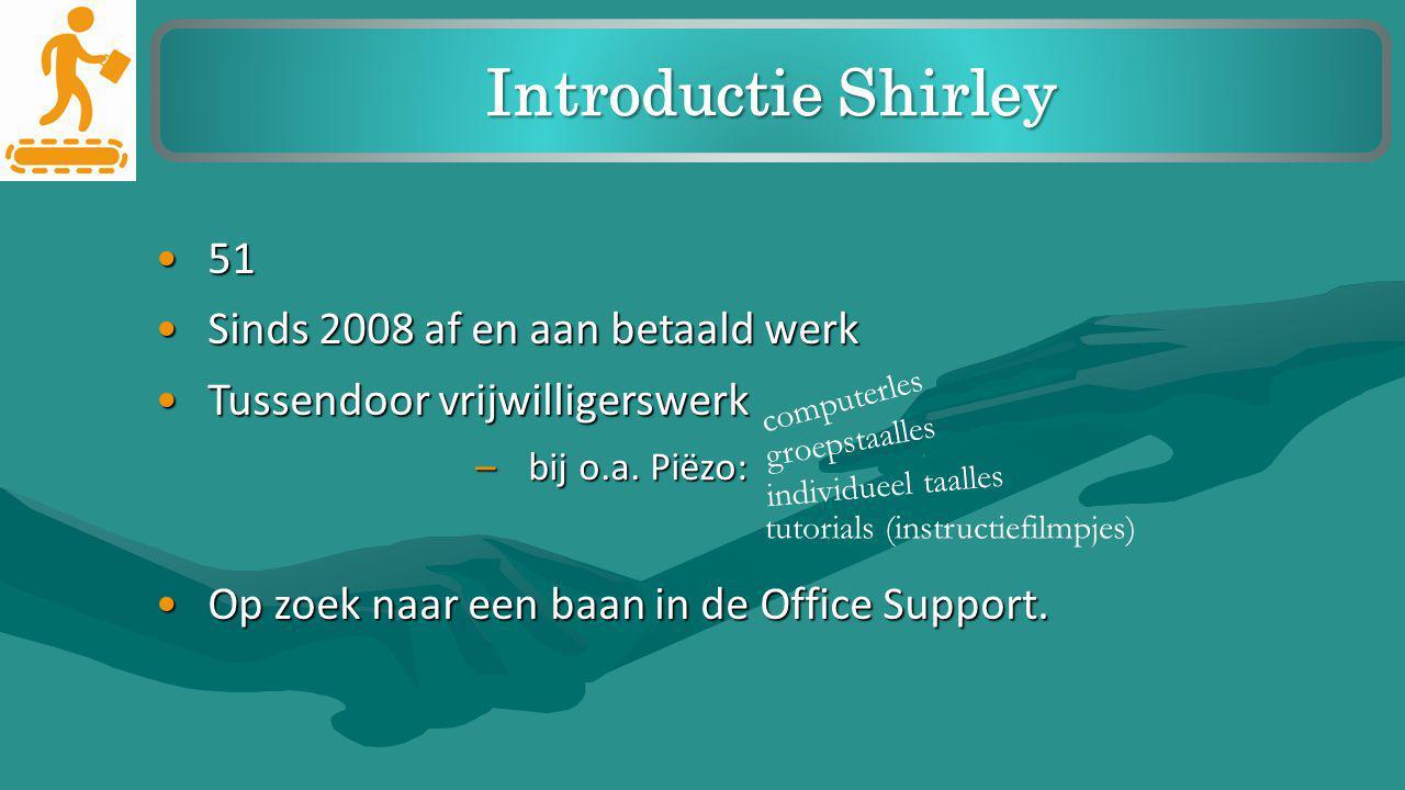 Introductie Shirley 51 Sinds 2008 af en aan betaald werk