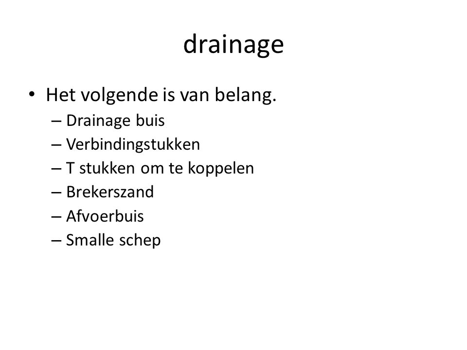drainage Het volgende is van belang. Drainage buis Verbindingstukken