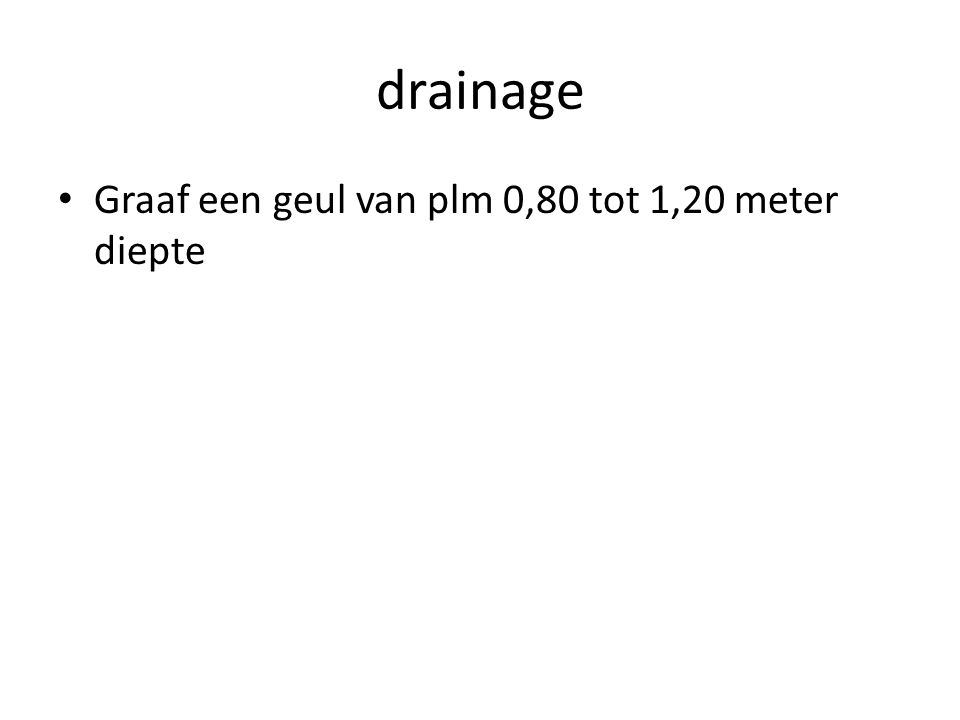 drainage Graaf een geul van plm 0,80 tot 1,20 meter diepte