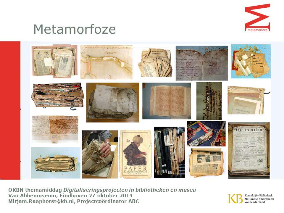 Metamorfoze OKBN themamiddag Digitaliseringsprojecten in bibliotheken en musea. Van Abbemuseum, Eindhoven 27 oktober 2014.