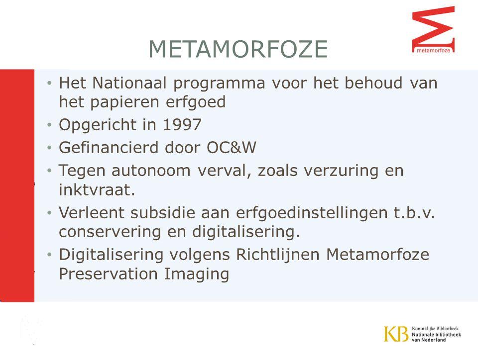 Metamorfoze Het Nationaal programma voor het behoud van het papieren erfgoed. Opgericht in 1997. Gefinancierd door OC&W.