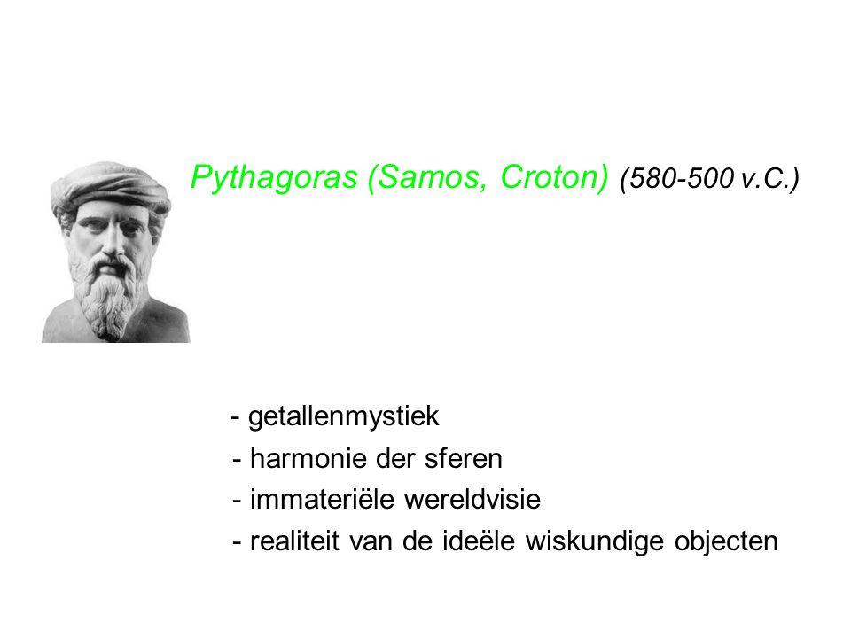 - getallenmystiek Pythagoras (Samos, Croton) (580-500 v.C.)
