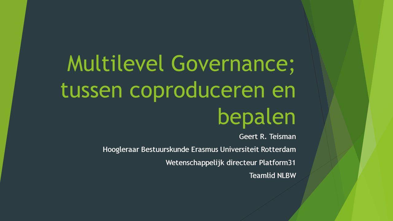 Multilevel Governance; tussen coproduceren en bepalen