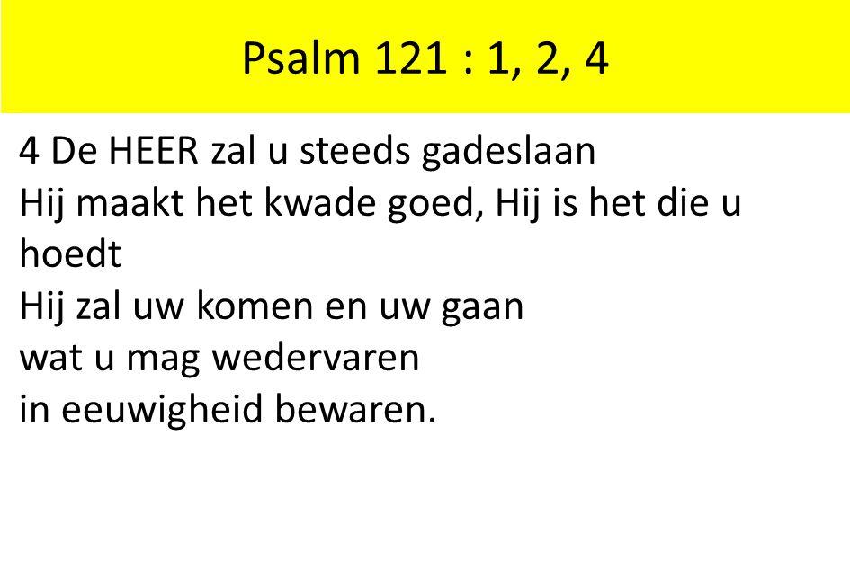 Psalm 121 : 1, 2, 4