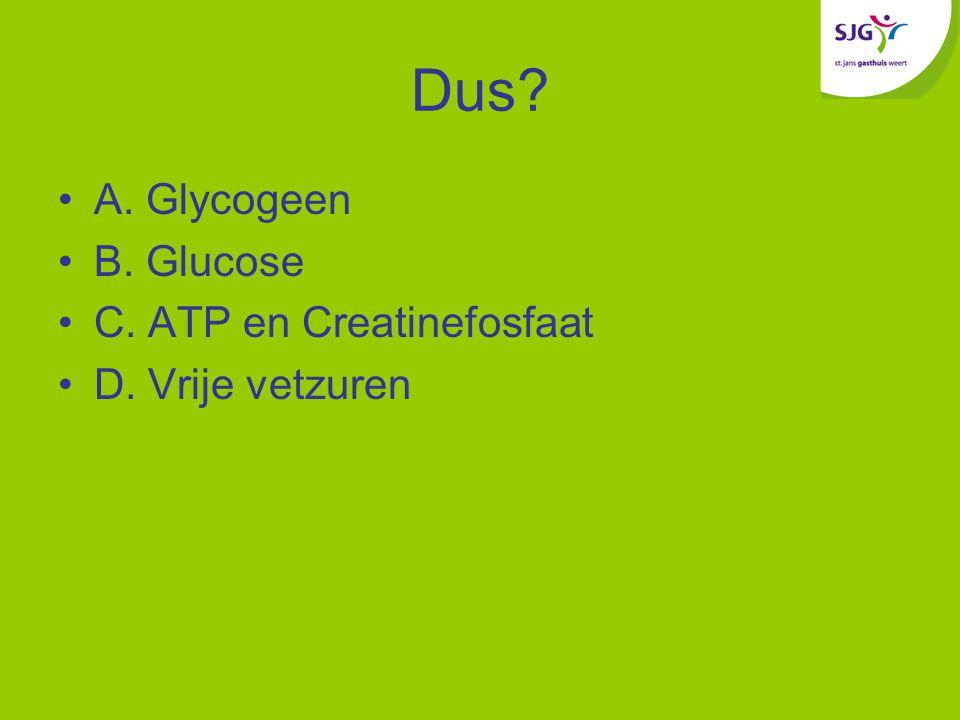 Dus A. Glycogeen B. Glucose C. ATP en Creatinefosfaat