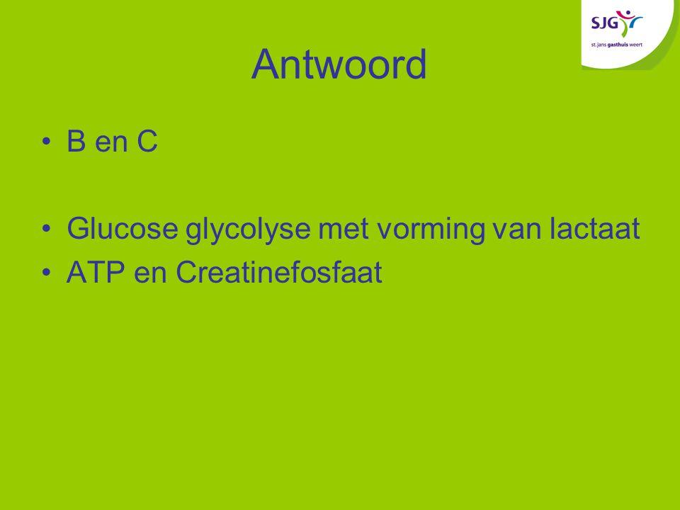 Antwoord B en C Glucose glycolyse met vorming van lactaat
