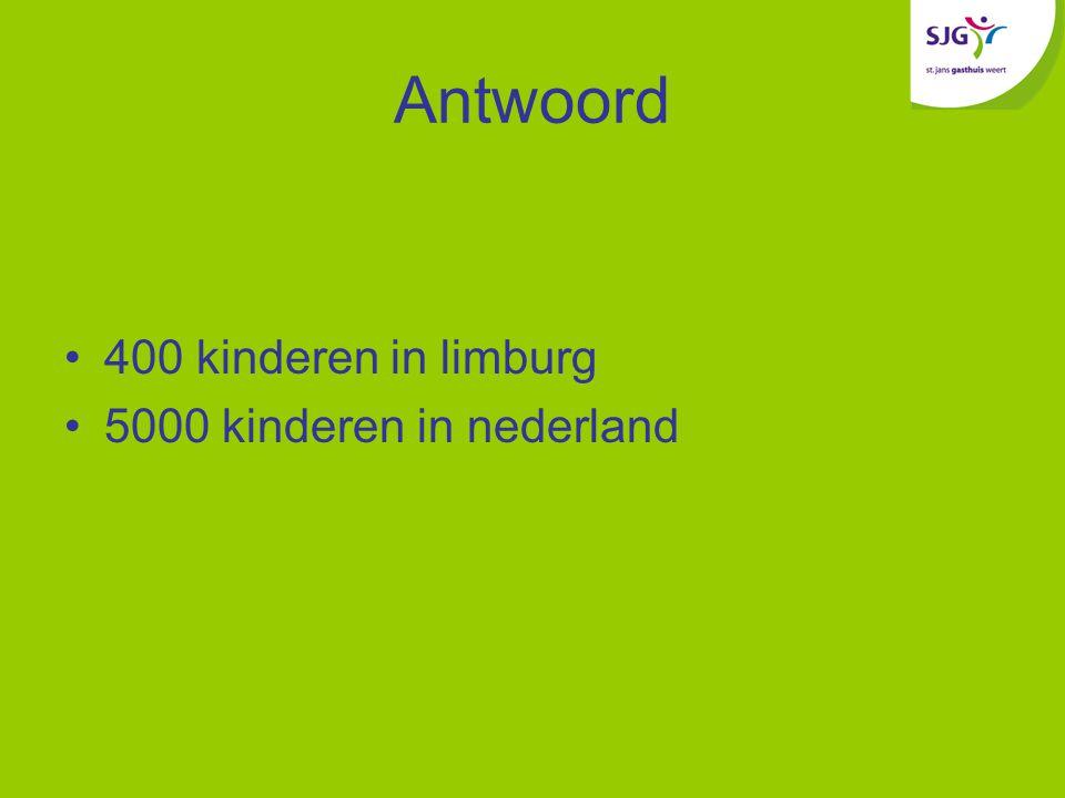 Antwoord 400 kinderen in limburg 5000 kinderen in nederland