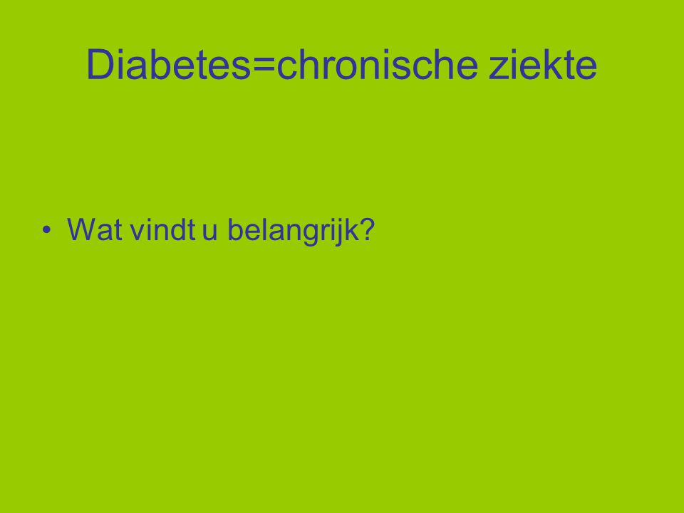 Diabetes=chronische ziekte