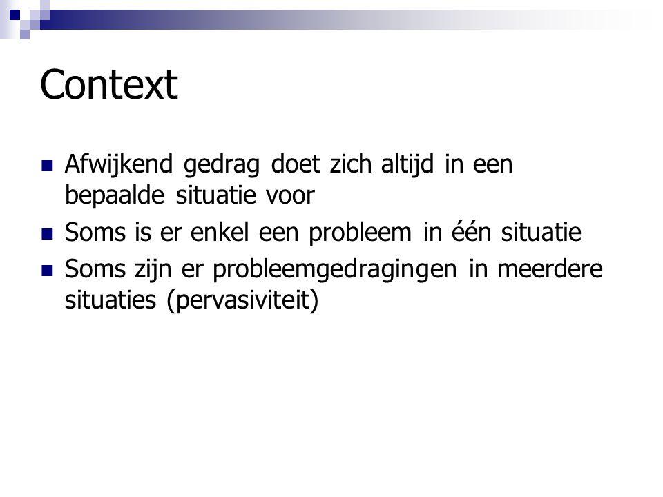 Context Afwijkend gedrag doet zich altijd in een bepaalde situatie voor. Soms is er enkel een probleem in één situatie.