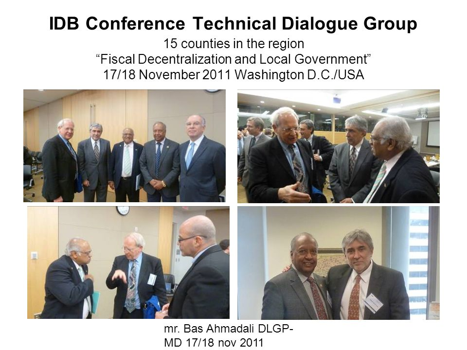 IDB Conference Technical Dialogue Group 15 counties in the region Fiscal Decentralization and Local Government 17/18 November 2011 Washington D.C./USA