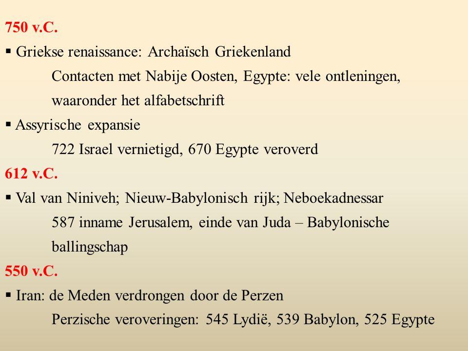 750 v.C. Griekse renaissance: Archaïsch Griekenland. Contacten met Nabije Oosten, Egypte: vele ontleningen, waaronder het alfabetschrift.