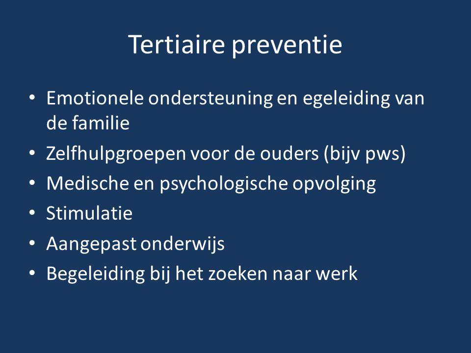 Tertiaire preventie Emotionele ondersteuning en egeleiding van de familie. Zelfhulpgroepen voor de ouders (bijv pws)