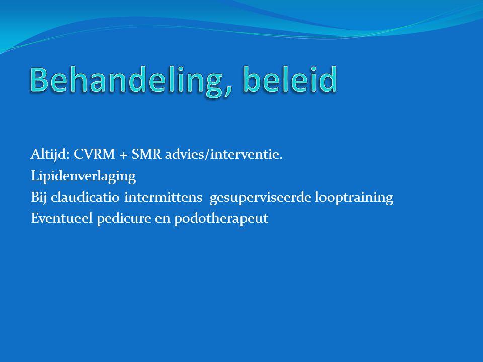Behandeling, beleid Altijd: CVRM + SMR advies/interventie.