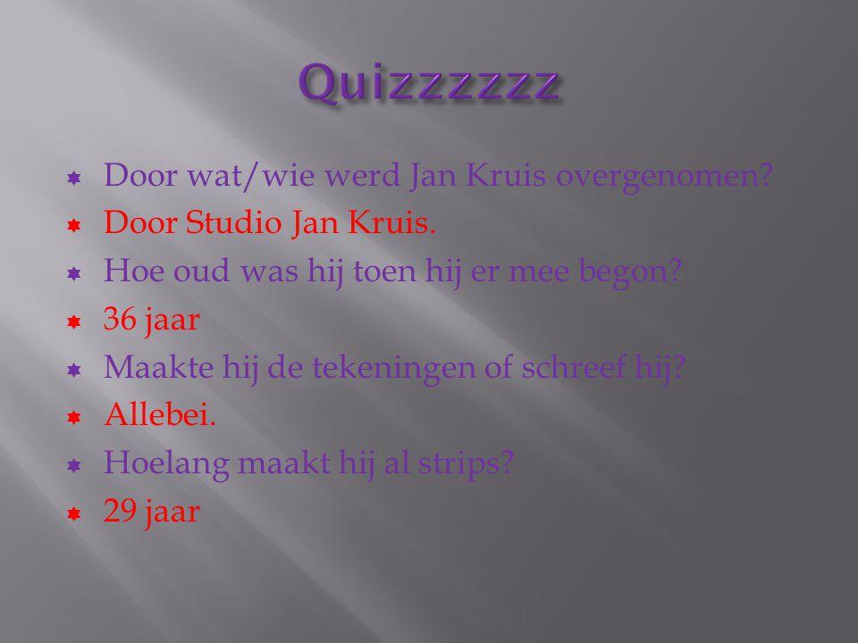 Quizzzzzz Door wat/wie werd Jan Kruis overgenomen