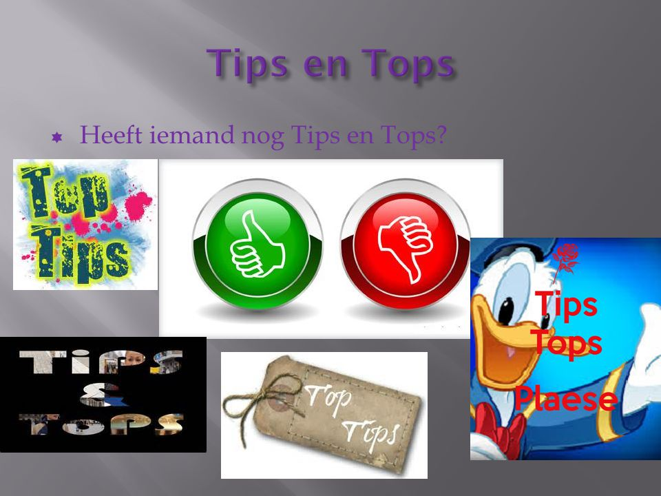 Tips en Tops Heeft iemand nog Tips en Tops