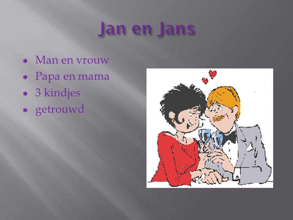 Jan en Jans Man en vrouw Papa en mama 3 kindjes getrouwd
