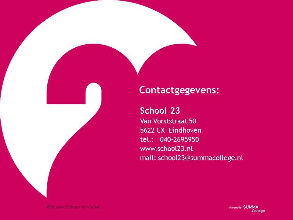 Contactgegevens: School 23 Van Vorststraat 50 5622 CX Eindhoven