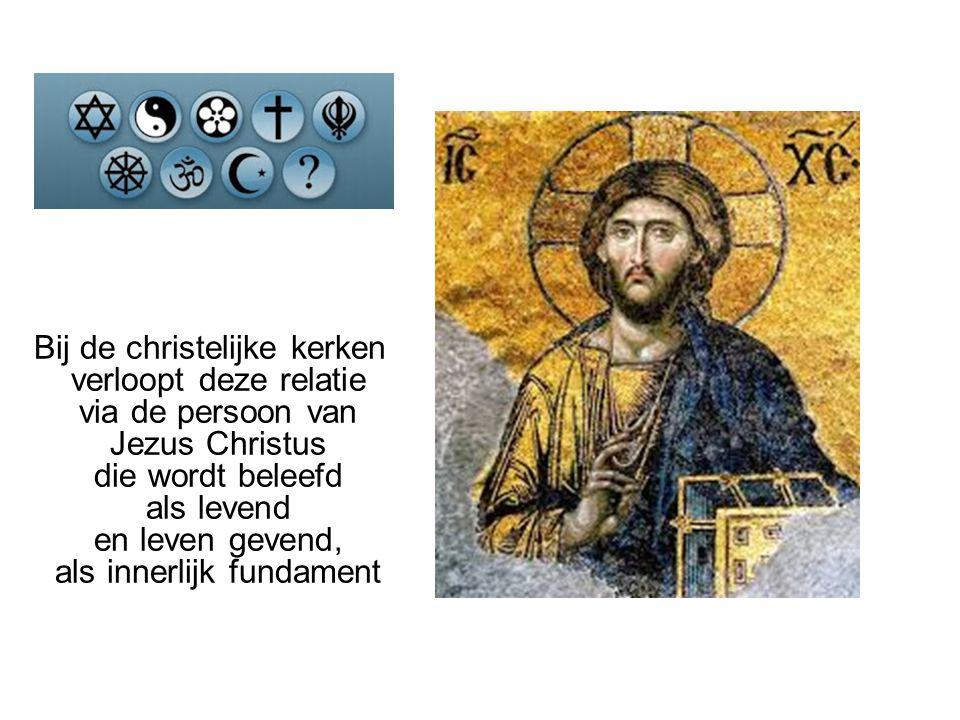 Bij de christelijke kerken verloopt deze relatie via de persoon van Jezus Christus die wordt beleefd als levend en leven gevend, als innerlijk fundament