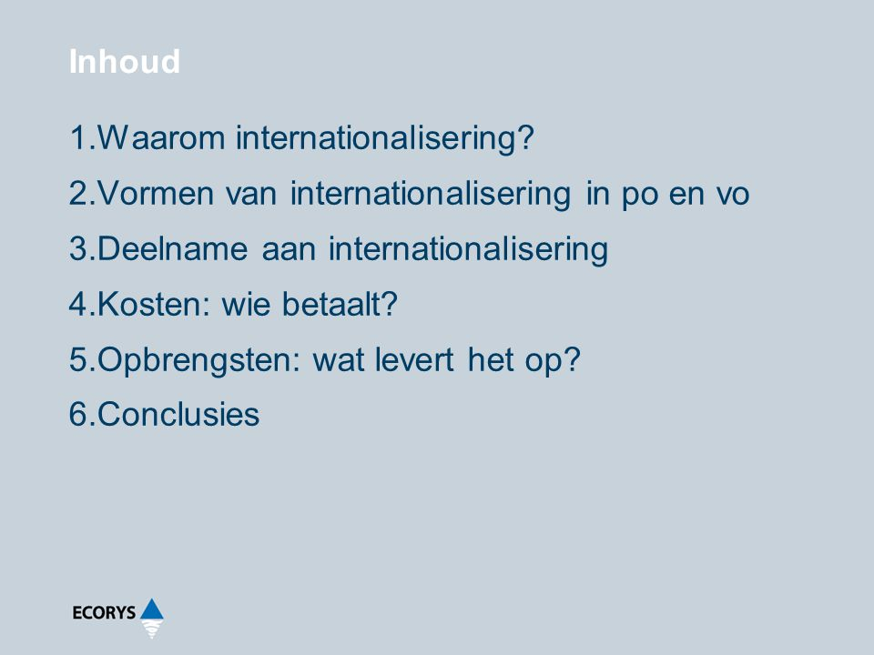 Inhoud Waarom internationalisering Vormen van internationalisering in po en vo. Deelname aan internationalisering.