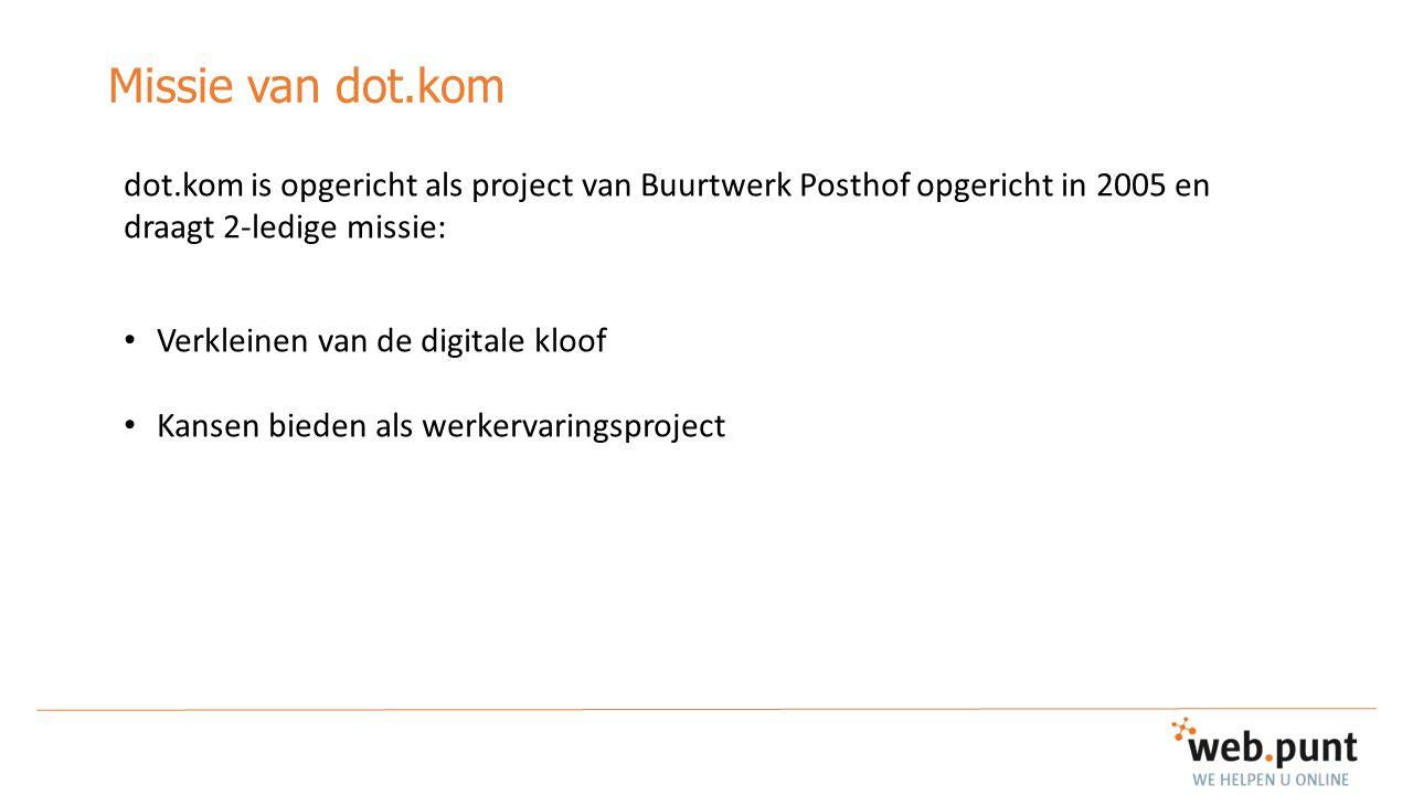 Missie van dot.kom dot.kom is opgericht als project van Buurtwerk Posthof opgericht in 2005 en draagt 2-ledige missie: