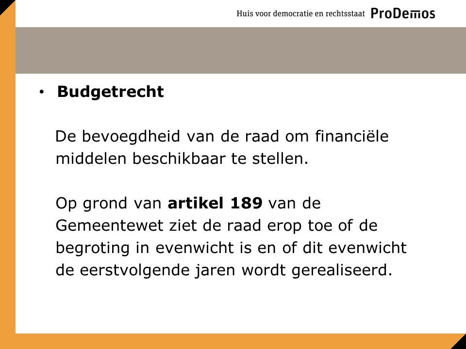 Budgetrecht De bevoegdheid van de raad om financiële. middelen beschikbaar te stellen. Op grond van artikel 189 van de.