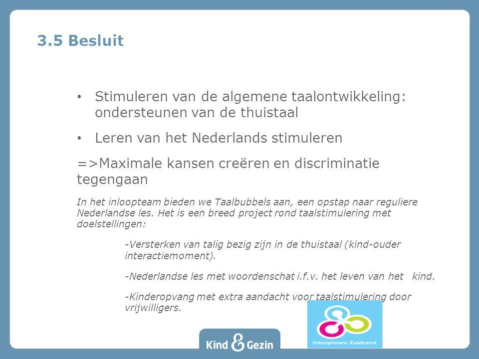 3.5 Besluit Stimuleren van de algemene taalontwikkeling: ondersteunen van de thuistaal. Leren van het Nederlands stimuleren.