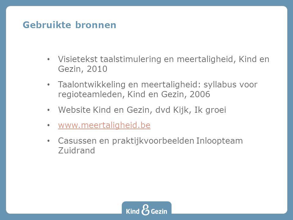 Gebruikte bronnen Visietekst taalstimulering en meertaligheid, Kind en Gezin, 2010.