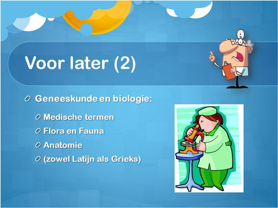 Voor later (2) Geneeskunde en biologie: Medische termen Flora en Fauna