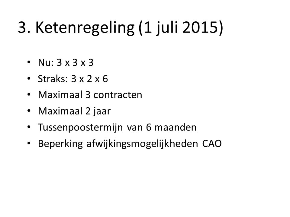 3. Ketenregeling (1 juli 2015) Nu: 3 x 3 x 3 Straks: 3 x 2 x 6