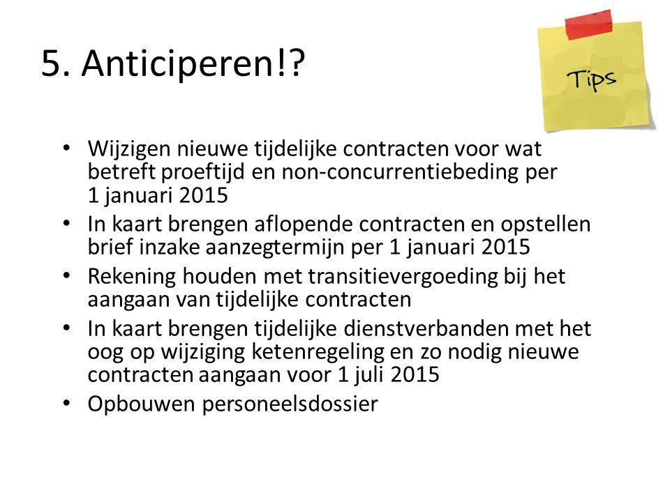 5. Anticiperen! Wijzigen nieuwe tijdelijke contracten voor wat betreft proeftijd en non-concurrentiebeding per 1 januari 2015.