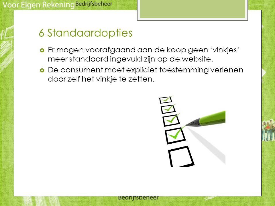 6 Standaardopties Er mogen voorafgaand aan de koop geen 'vinkjes' meer standaard ingevuld zijn op de website.