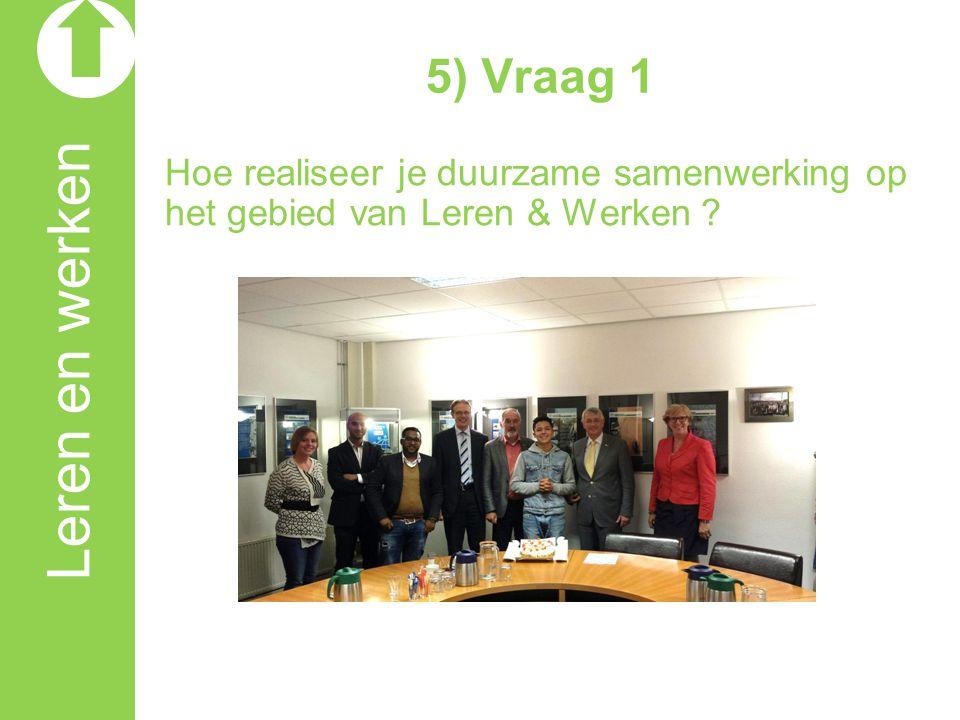 5) Vraag 1 Hoe realiseer je duurzame samenwerking op het gebied van Leren & Werken .