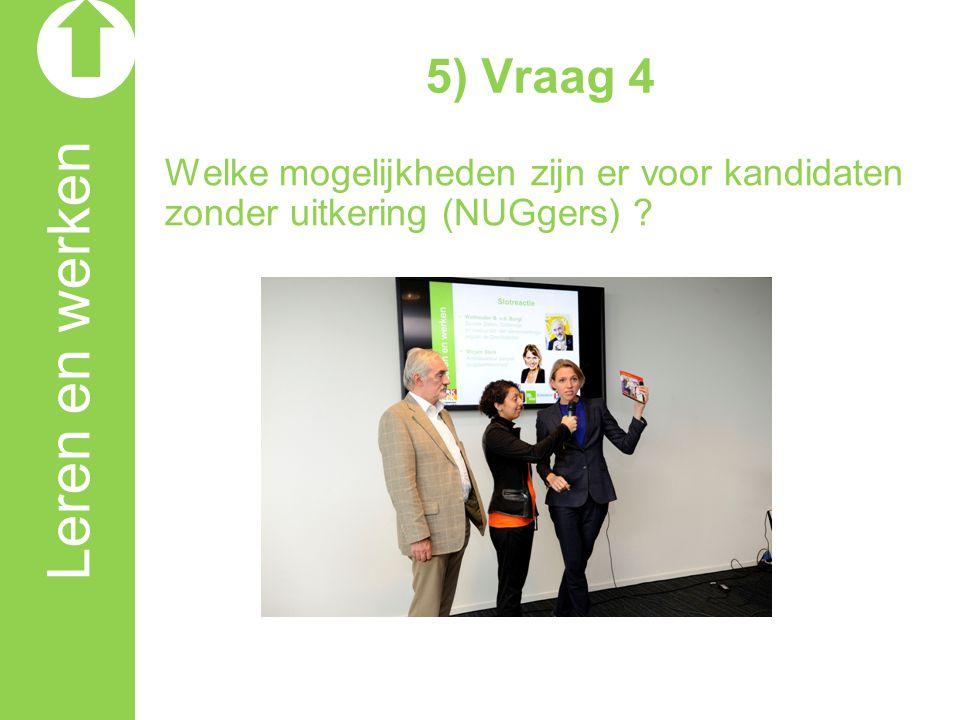 5) Vraag 4 Welke mogelijkheden zijn er voor kandidaten zonder uitkering (NUGgers) Leren en werken