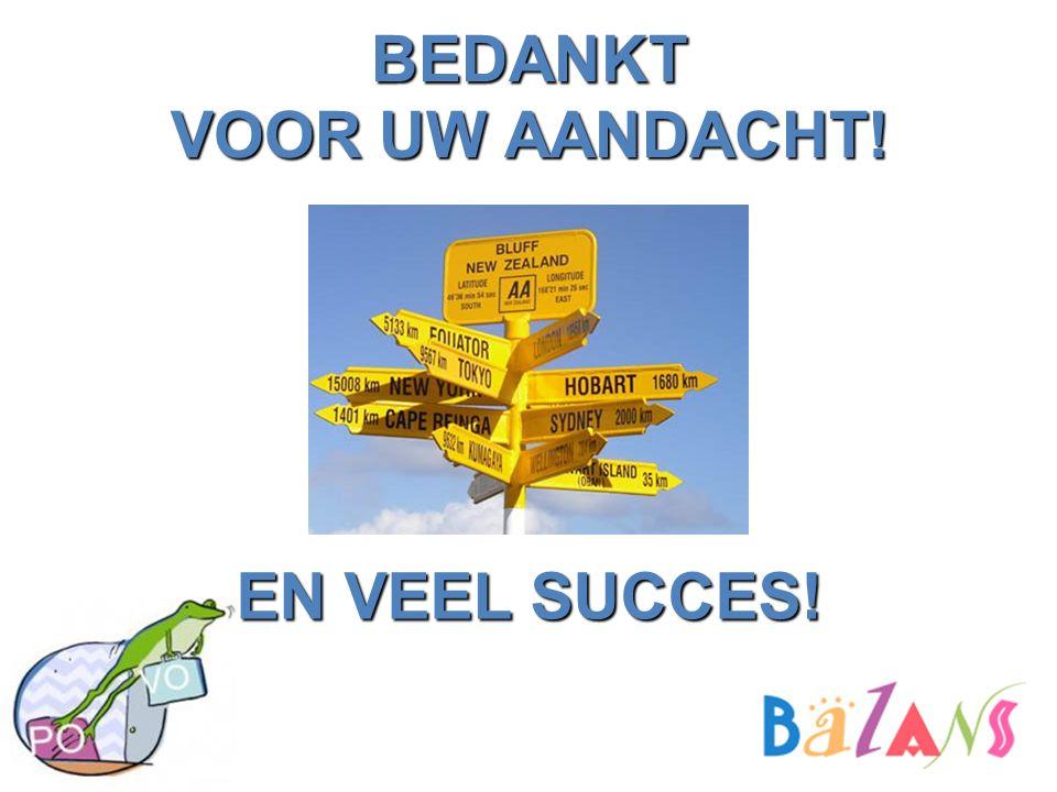 BEDANKT VOOR UW AANDACHT! EN VEEL SUCCES!