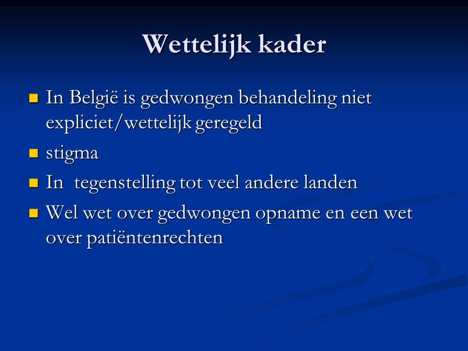 Wettelijk kader In België is gedwongen behandeling niet expliciet/wettelijk geregeld. stigma. In tegenstelling tot veel andere landen.